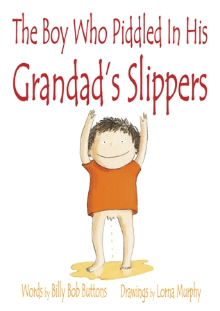 The Boy Who Piddled in his Grandads Slippers