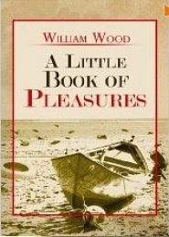 A Little Book of Pleasures by William Wood