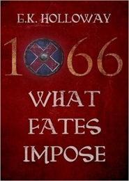 1066, What Fates Impose by G K Holloway