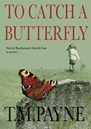 To Catch a Butterfly by T.M. Payne