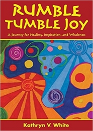 Rumble Tumble Joy by Kathryn V White