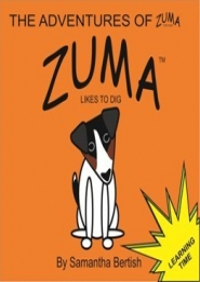 The Adventures of Zuma the Dog, Zuma Likes To Dig by Samantha Bertish