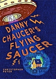 Danny Chaucer's Flying Saucer by Christopher Peter