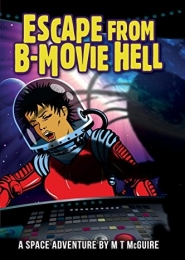 Escape from B-Movie Hell by M T McGuire