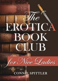 The Erotica Club for Nice Ladies by Connie Spittler