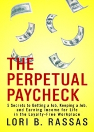 The Perpetual Paycheck: by Lori B. Rassas