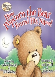 How Popcorn the Bear Found His Name! by Debbie Howard