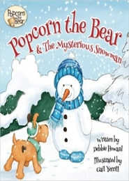 Popcorn the Bear & the Mysterious Snowman! by Debbie Howard