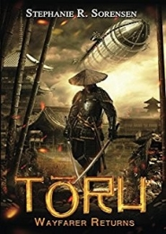 Toru: Wayfarer Returns by Stephanie R. Sorensen