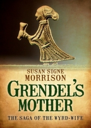 Grendel's Mother: The Saga of the Wyrd-Wife by Susan Morrison