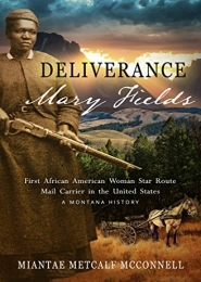Deliverance Mary Fields by Miantae Metcalf McConnell