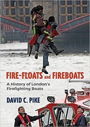 Fire-Floats and Fireboats by David C Pike