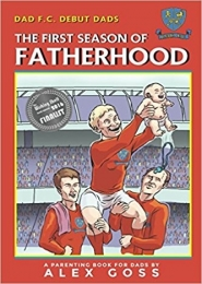 Dad FC: Debut Dads - The First Season of Fatherhood by Alex Goss