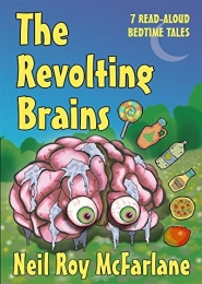 The Revolting Brains (7 Read-aloud Bedtime Tales) by Neil McFarlane