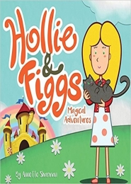Hollie and Figgs: Magical Adventures by Annette Sharman