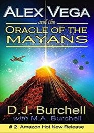Alex Vega and the Oracle of the Mayans by D.J. Burchell, M.A. Burchell