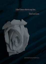 I don't know what to say but...Grief and Loss by Antoinette Koutsomihalis