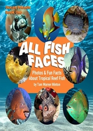 All Fish Faces, Photos and Fun Facts about Tropical Reef Fish by Tam Warner Minton