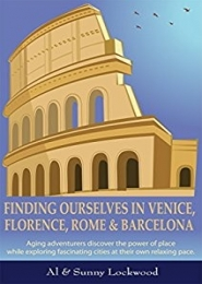 Finding Ourselves in Venice, Florence, Rome & Barcelona by Al and Sunny Lockwood