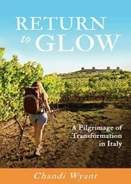 Return to Glow, A Pilgrimage of Transformation in Italy by Chandi Wyant