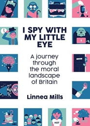 I Spy with My Little Eye – A journey through the moral landscape of Britain by Linnea Mills