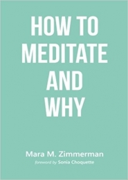 How To Meditate and Why by Mara M. Zimmerman