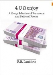 4 U 2 enjoy A Crazy Selection of Humorous and Satirical Poems by R B Lambiris
