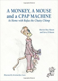 A Monkey, A Mouse and a CPAP Machine by Marion Maz Mason & Steve B Mason