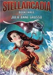 Stellarcadia, Book 3 by Julie Anne Grasso