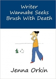 Writer Wannabe Seeks Brush with Death by Jenna Orkin