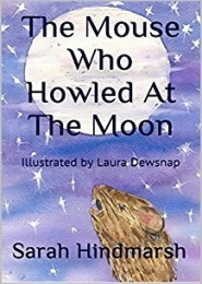 The Mouse Who Howled at the Moon by Sarah Hindmarsh