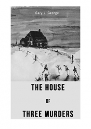The House of Three Murders by Gary J George