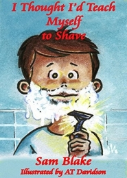 I Thought I'd Teach Myself to Shave by Sam Blake, A T Davidson