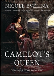 Camelot's Queen (Guinevere's Tale: Book 2) by Nicole Evelina