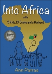 Into Africa with 3 Kids, 13 Crates and a Husband by Ann Patras