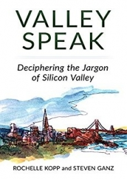Valley Speak: Deciphering the Jargon of Silicon Valley by Rochelle Kopp