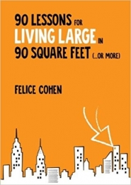 90 Lessons for Living Large in 90 Square Feet by Felice Cohen