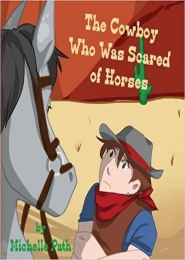 The Cowboy who was Scared of Horses by Michelle Path