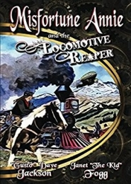 Misfortune Annie and the Locomotive Reeper by Dave Jackson, Janet Fogg