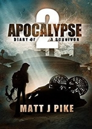 Apocalypse: Diary of a Survivor 2 by Matt J. Pike