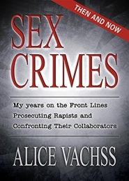 Sex Crimes: Then and Now by Alice Vachss