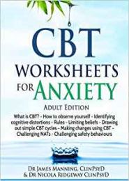 CBT Worksheets for Anxiety by Dr. James Manning, Dr. Nicola Ridgeway