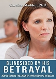Blindsided by His Betrayal: Surviving the Shock of Your Husband's Infidelity by Dr. Caroline Madden