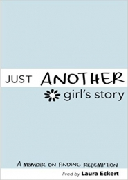 Just Another Girl's Story, A Memoir on Finding Redemption by Laura Eckert