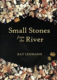 Small Stones from the River by Kat Lehmann