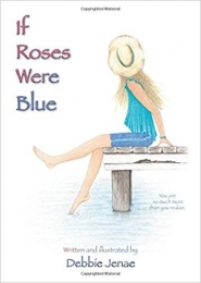 If Roses Were Blue by Debbie Jenae