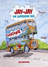 Jay-Jay, The Supersonic Bus by Sue Wickstead