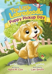 Puppy Pickup Day: The Little Labradoodle by April M. Cox