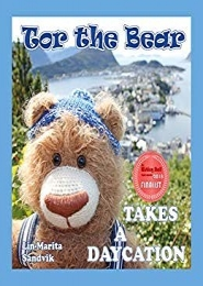 Tor the Bear Takes a Daycation by Lin-Marita Sandvik
