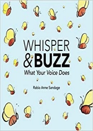 Whisper & Buzz : What Your Voice Does by Rabia Anne Sandage